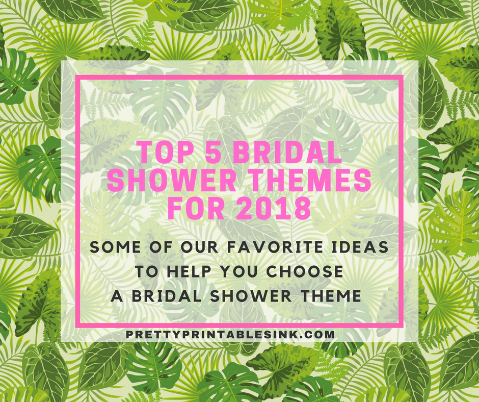 Top 5 Bridal Shower Themes For 2018 Pretty Printables Ink